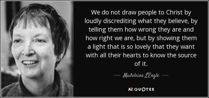 quote-we-do-not-draw-people-to-christ-by-loudly-discrediting-what-they-believe-by-telling-madeleine-l-engle-65-55-58
